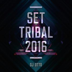 Set Tribal 2016 (Dj Otto) by dj otto mty