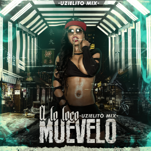 A Lo Loco Muevelo by UZIELITO MIX