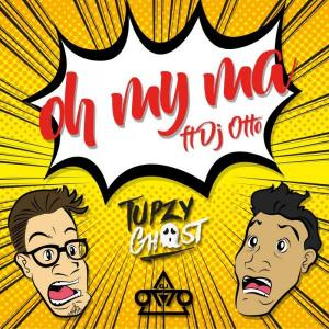Tupzy Ghost  - Oh My Ma Ft Dj by dj otto mty