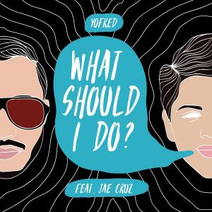 What Should I Do? ft. Jae Cruz from YoFred